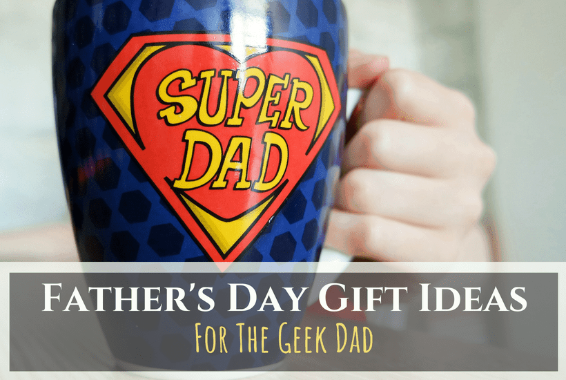 Father's Day Gift Ideas for Geek Dad's