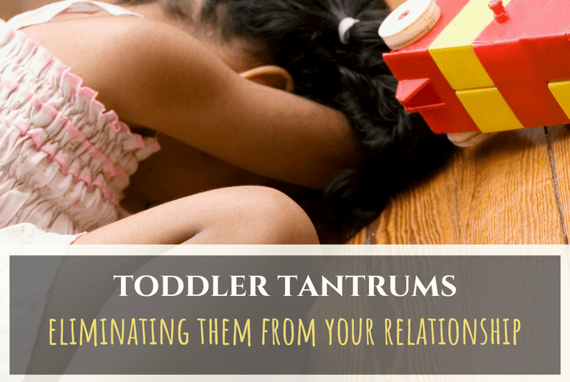 How To Eliminate Toddler Tantrums From Your Relationship