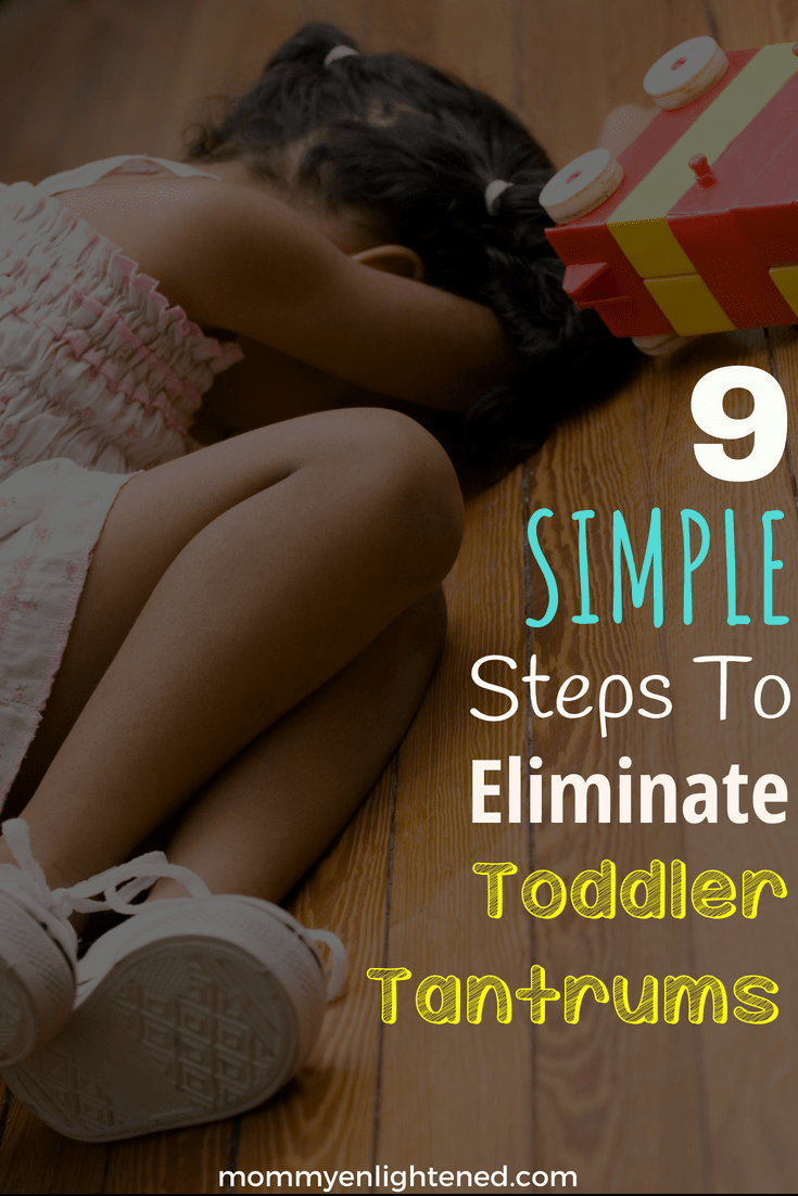 9 simple steps to eliminate toddler tantrums. Tantrums can make your relationship with your kiddo much more difficult and so it is important to understand and deal with them appropriately.